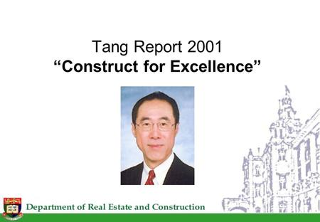 "Tang Report 2001 ""Construct for Excellence"". UK Experience 11 reports during 1944-98 Gov't and private clients as drivers Themes such as relationships."