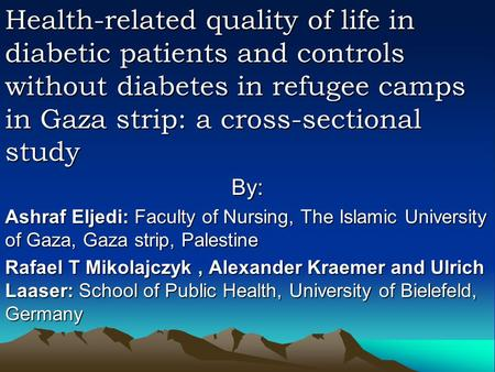 Health-related quality of life in diabetic patients and controls without diabetes in refugee camps in Gaza strip: a cross-sectional study By: Ashraf Eljedi:
