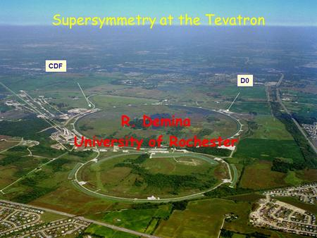 CDF D0 Supersymmetry at the Tevatron R. Demina University of Rochester.
