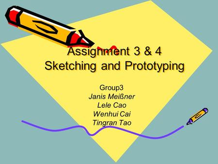 Assignment 3 & 4 Sketching and Prototyping Group3 Janis Meißner Lele Cao Wenhui Cai Tingran Tao.