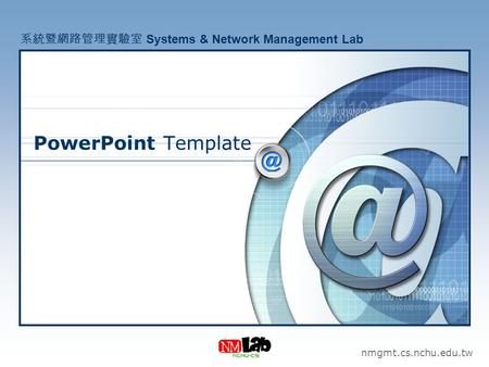PowerPoint Template 系統暨網路管理實驗室 Systems & Network Management Lab
