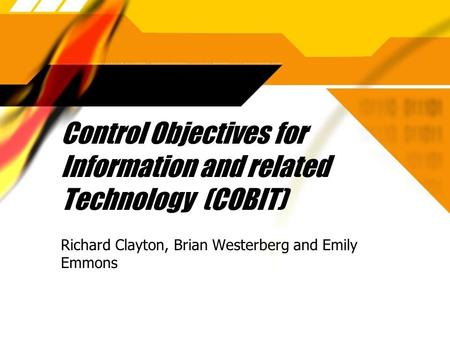 Control Objectives for Information and related Technology (COBIT) Richard Clayton, Brian Westerberg and Emily Emmons.