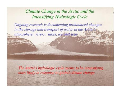 Ongoing research is documenting pronounced changes in the storage and transport of water in the Arctic's atmosphere, rivers, lakes, ice and seas The Arctic's.