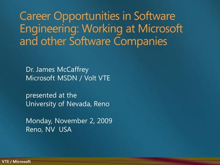 VTE / Microsoft Career Opportunities in Software Engineering: Working at Microsoft and other Software Companies Dr. James McCaffrey Microsoft MSDN / Volt.