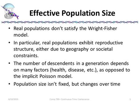 Effective Population Size Real populations don't satisfy the Wright-Fisher model. In particular, real populations exhibit reproductive structure, either.