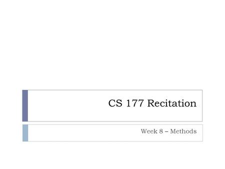 CS 177 Recitation Week 8 – Methods. Questions? Announcements  Project 3 milestone due next Thursday 10/22 9pm  Turn in with: turnin –c cs177=xxxx –p.