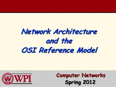 Network Architecture and the OSI Reference Model Computer Networks Computer Networks Spring 2012 Spring 2012.