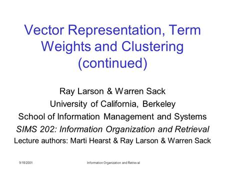 9/18/2001Information Organization and Retrieval Vector Representation, Term Weights and Clustering (continued) Ray Larson & Warren Sack University of California,