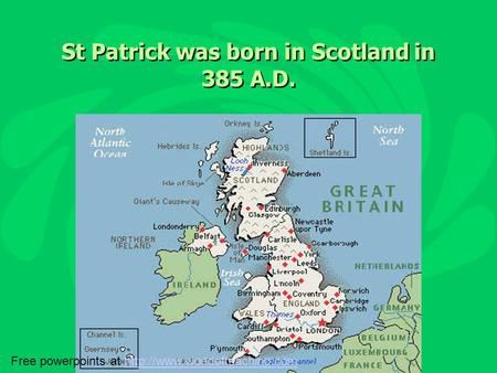 St Patrick was born in Scotland in 385 A.D. Free powerpoints at