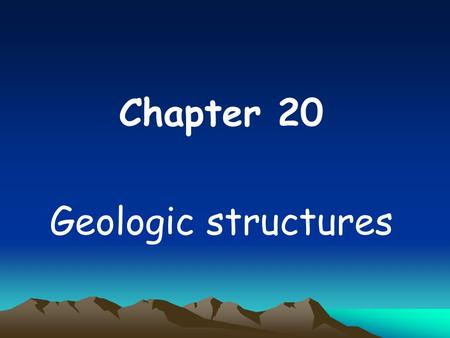 Chapter 20 Geologic structures.