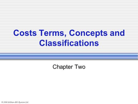 © 2006 McGraw-Hill Ryerson Ltd.. Costs Terms, Concepts and Classifications Chapter Two.