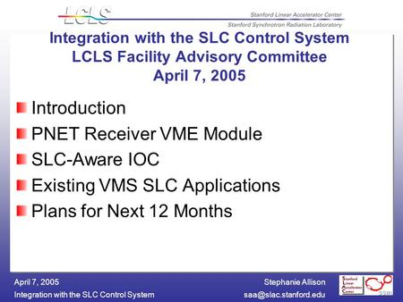 Stephanie Allison Integration with the SLC Control April 7, 2005 Introduction PNET Receiver VME Module SLC-Aware IOC Existing.