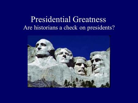 Presidential Greatness Are historians a check on presidents?