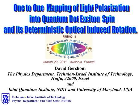 David Gershoni The Physics Department, Technion-Israel Institute of Technology, Haifa, 32000, Israel and Joint Quantum Institute, NIST and University of.