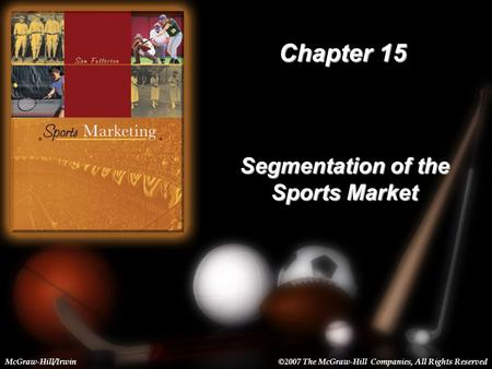 15-1 Chapter 15 Segmentation of the Sports Market McGraw-Hill/Irwin©2007 The McGraw-Hill Companies, All Rights Reserved.