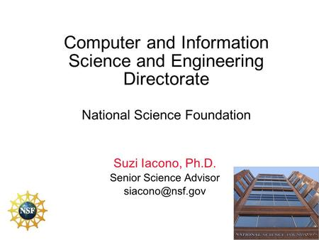 Suzi Iacono, Ph.D. Senior Science Advisor Computer and Information Science and Engineering Directorate National Science Foundation.