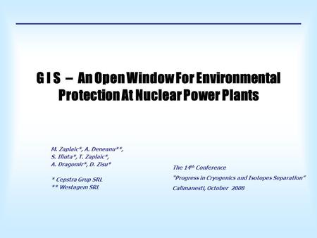 G I S – An Open Window For Environmental Protection At Nuclear Power Plants M. Zaplaic*, A. Deneanu**, S. Iliuta*, T. Zaplaic*, A. Dragomir*, D. Zisu*