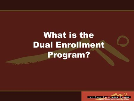 What is the Dual Enrollment Program?. Purpose and Goals Joint admission / concurrent enrollment Eliminate barriers for students Improve student success.
