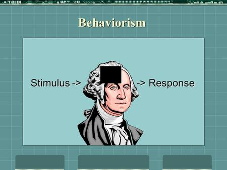 Stimulus -> -> Response Behaviorism. Stimulus -> -> Response What's inside the black box?