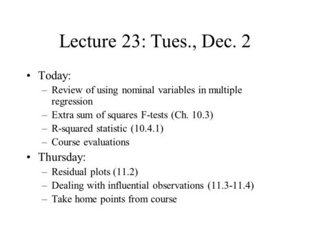 Lecture 23: Tues., Dec. 2 Today: –Review of using nominal variables in multiple regression –Extra sum of squares F-tests (Ch. 10.3) –R-squared statistic.