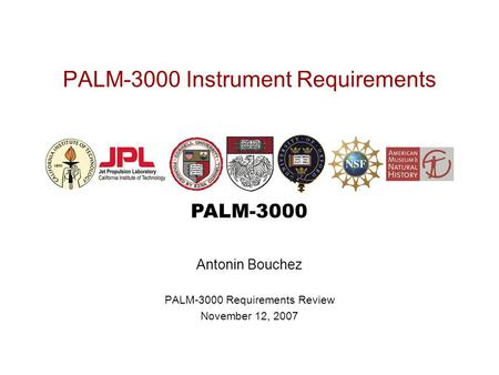 PALM-3000 PALM-3000 Instrument Requirements Antonin Bouchez PALM-3000 Requirements Review November 12, 2007.