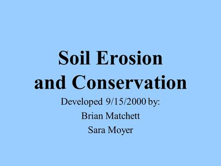 Soil Erosion and Conservation Developed 9/15/2000 by: Brian Matchett Sara Moyer.