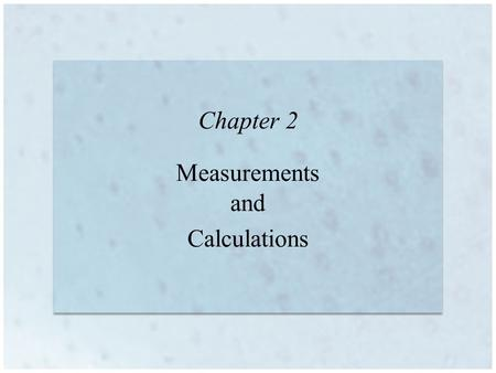 Chapter 2 Measurements and Calculations. Copyright © Houghton Mifflin Company. All rights reserved.2 | 2 Scientific Notation Technique used to express.