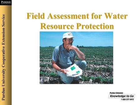 Field Assessment for Water Resource Protection Purdue University Cooperative Extension Service.