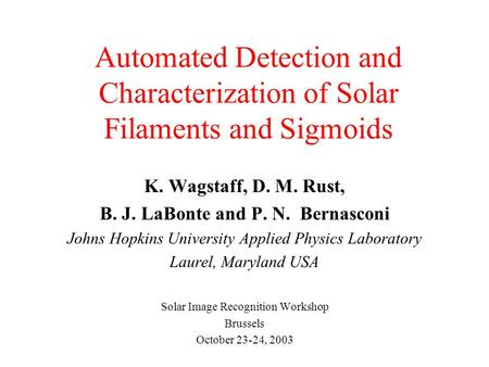 Automated Detection and Characterization of Solar Filaments and Sigmoids K. Wagstaff, D. M. Rust, B. J. LaBonte and P. N. Bernasconi Johns Hopkins University.
