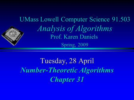 UMass Lowell Computer Science 91.503 Analysis of Algorithms Prof. Karen Daniels Spring, 2009 Tuesday, 28 April Number-Theoretic Algorithms Chapter 31.