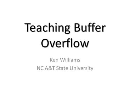 Teaching Buffer Overflow Ken Williams NC A&T State University.
