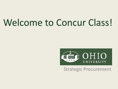 Welcome to Concur Class! Strategic Procurement. Table of Contents 1.PoliciesPolicies 2.Tips – Helpful HintsTips – Helpful Hints 3.Important InformationImportant.