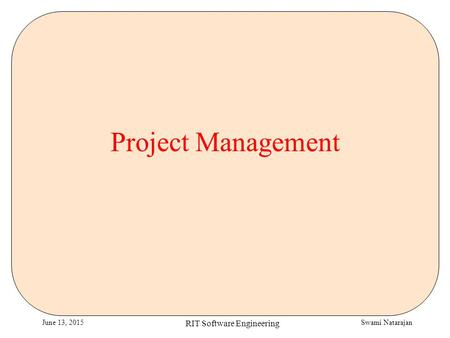 Swami NatarajanJune 13, 2015 RIT Software Engineering Project Management.
