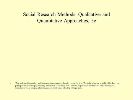 Social <strong>Research</strong> <strong>Methods</strong>: Qualitative and Quantitative Approaches, 5e This multimedia product and its contents are protected under copyright law. The following.