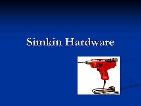 Simkin Hardware. Among the many products stocked by the Simkin Hardware Store is the ACE Model 89 Electric Drill. Sales of the drill have been rather.