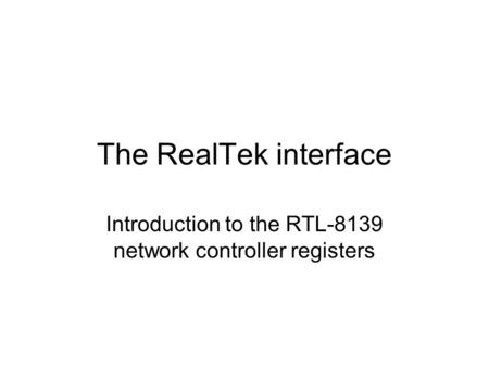 The RealTek interface Introduction to the RTL-8139 network controller registers.