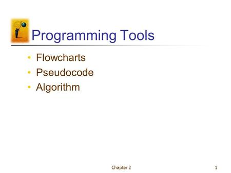 Programming Tools Flowcharts Pseudocode Algorithm Chapter 2.