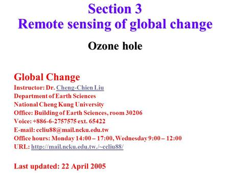 Section 3 Remote sensing of global change Ozone hole Global Change Instructor: Dr. Cheng-Chien LiuCheng-Chien Liu Department of Earth Sciences National.