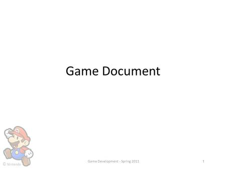 © Nintendo Game Document Game Development - Spring 20111.