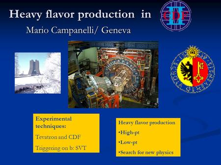 Heavy flavor production in Mario Campanelli/ Geneva Experimental techniques: Tevatron and CDF Triggering on b: SVT Heavy flavor production High-pt Low-pt.