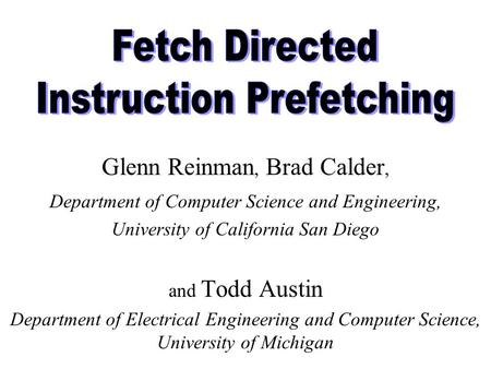 Glenn Reinman, Brad Calder, Department of Computer Science and Engineering, University of California San Diego and Todd Austin Department of Electrical.