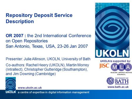 Repository Deposit Service Description OR 2007 : the 2nd International Conference on Open Repositories San Antonio, Texas, USA, 23-26 Jan 2007 Presenter: