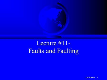 Lecture-11 1 Lecture #11- Faults and Faulting. Lecture-11 2 Faults Bound the Major Plates.