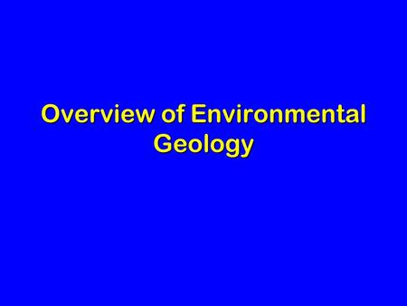 Overview of Environmental Geology. The Earth System.