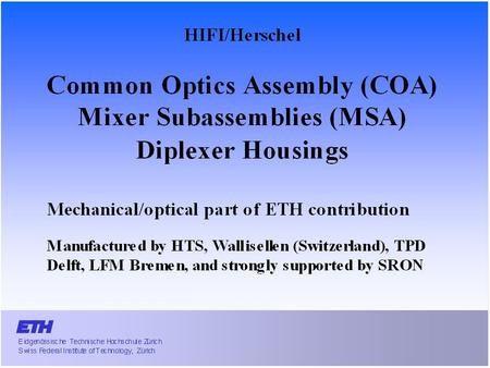 1. Common Optics Assembly (COA) Main optics housing riveted on channel housing (with rod) QM delivered 12.12.2003.