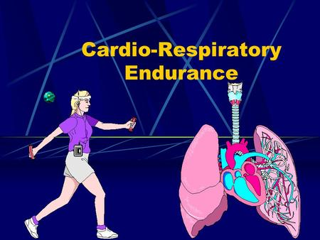 Cardio-Respiratory Endurance. Cardio-Respiratory System Heart-lung system Purpose? Gas transport (O2 in and CO2 out) Deliver nutrients Remove wastes Deliver.