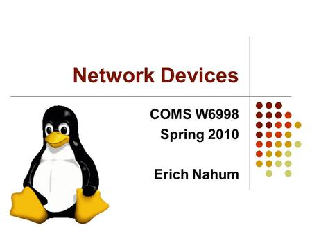 Network Devices COMS W6998 Spring 2010 Erich Nahum.