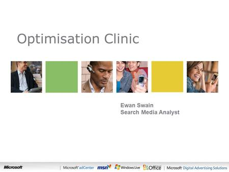 Search Optimisation Clinic Ewan Swain Search Media Analyst.