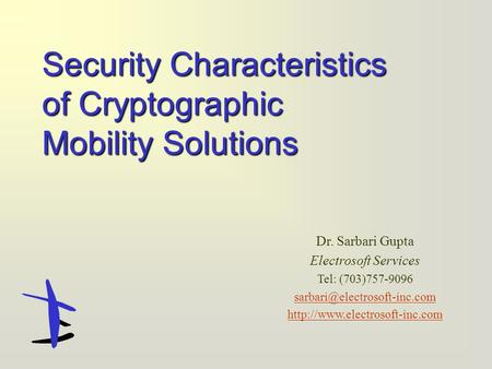Dr. Sarbari Gupta Electrosoft Services Tel: (703)757-9096  Security Characteristics of Cryptographic.
