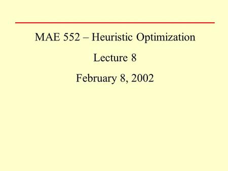 MAE 552 – Heuristic Optimization Lecture 8 February 8, 2002.